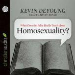 What Does the Bible Really Teach about Homosexuality?, Kevin DeYoung