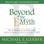 Beyond the E-Myth The Evolution of an Enterprise: From a Company of One to a Company of 1,000!, Michael E. Gerber