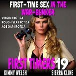 First-Time Sex In The War-Bunker : First Timers 19 (Virgin Erotica Rough Sex Erotica Age Gap Erotica), Kimmy Welsh
