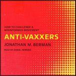 Anti-vaxxers How to Challenge a Misinformed Movement, Jonathan M. Berman