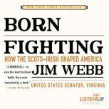 Born Fighting How the Scots-Irish Shaped America, Jim Webb