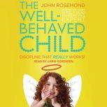 The Well-Behaved Child Discipline That Really Works!, John Rosemond