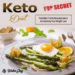 Keto Diet Forbidden Truths Revealed about Accelerating Your Weight Loss, Walter Gray