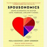 Spousonomics Using Economics to Master Love, Marriage, and Dirty Dishes, Paula Szuchman