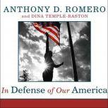 In Defense of Our America The Fight for Civil Liberties in the Age of Terror, Anthony D. Romero
