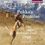Pukka's Promise The Quest for Longer-Lived Dogs, Ted Kerasote