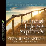 Just Enough Light for the Step I'm On Trusting God in the Tough Times, Stormie Omartian