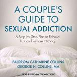 A Couple's Guide to Sexual Addiction A Step-by-Step Plan to Rebuild Trust and Restore Intimacy, MA Collins