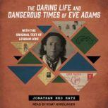 The Daring Life and Dangerous Times of Eve Adams, Jonathan Ned Katz
