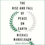 The Rise and Fall of Peace on Earth, Michael Mandelbaum