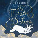 The Master of Dreams, Mike Resnick
