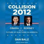 Collision 2012 Obama vs. Romney and the Future of Elections in America, Dan Balz