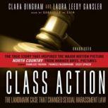 Class Action The Landmark Case That Changed Sexual Harassment Law, Clara Bingham and Laura Leedy Gansler