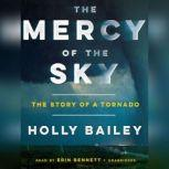 The Mercy of the Sky The Story of a Tornado, Holly Bailey