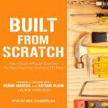 Built from Scratch How a Couple of Regular Guys Grew The Home Depot from Nothing to $30 Billion, Bob Andelman