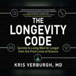 Longevity Code, The Secrets to Living Well for Longer from the Front Lines of Science, Kris Verburgh, MD