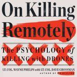 On Killing Remotely The Psychology of Killing with Drones, Lieutenant Colonel Wayne Phelps