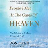 People I Met at the Gates of Heaven Who Is Going to Be There Because of You?, Don Piper