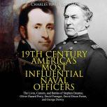 19th Century America's Most Influential Naval Officers: The Lives, Careers, and Battles of Stephen Decatur, Oliver Hazard Perry, David Farragut, David Dixon Porter, and George Dewey, Charles River Editors