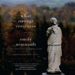 What Strange Creatures, Emily Arsenault
