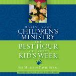 Making Your Children's Ministry the Best Hour of Every Kid's Week, David Staal