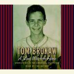 A Long Way from Home Growing Up in the American Heartland, Tom Brokaw