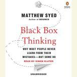 Black Box Thinking Why Most People Never Learn from Their Mistakes--But Some Do, Matthew Syed