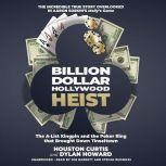Billion Dollar Hollywood Heist The A-List Kingpin and the Poker Ring That Brought down Tinseltown, Houston Curtis