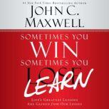 Sometimes You Win--Sometimes You Learn Life's Greatest Lessons Are Gained from Our Losses, John C. Maxwell