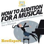 How To Audition For A Musical Your Step by Step Guide To Auditioning For A Musical, HowExpert