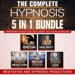 The Complete Hypnosis 5 in 1 Bundle Hypnotherapy for Deep Sleep, Social Anxiety, Self-Esteem & Depression, Meditation and Hypnosis Productions