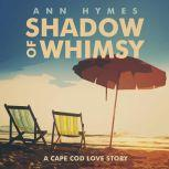 Shadow of Whimsy A Cape Cod Love Story, Ann Hymes