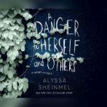 Danger to Herself and Others, A, Alyssa Sheinmel