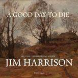 A Good Day to Die, Jim Harrison