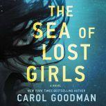 The Sea of Lost Girls A Novel, Carol Goodman