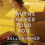 Truths I Never Told You A Novel, Kelly Rimmer