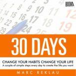 Summary of 30 Days - Change your habits, Change your life: A couple of simple steps every day to create the life you want by Marc Reklau: Key Takeaways, Summary & Analysis Included, Best Self Audio