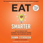 Eat Smarter Use the Power of Food to Reboot Your Metabolism, Upgrade Your Brain, and Transform Your Life, Shawn Stevenson