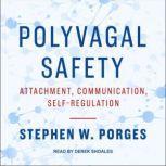 Polyvagal Safety Attachment, Communication, Self-Regulation, Stephen W. Porges