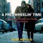 A Freewheelin' Time A Memoir of Greenwich Village in the Sixties, Suze Rotolo