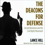 The Deacons for Defense Armed Resistance and the Civil Rights Movement, Lance Hill