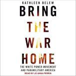 Bring the War Home The White Power Movement and Paramilitary America, Kathleen Belew