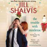 The Trouble with Mistletoe A Heartbreaker Bay Novel, Jill Shalvis