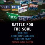 Battle for the Soul Inside the Democrats' Campaigns to Defeat Trump, Edward-Isaac Dovere