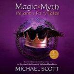 Magic and Myth Ireland's Fairy Tales, Michael Scott