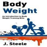 Body Weight An Introduction to Body Weight Training Blitz, J. Steele