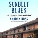Sunbelt Blues The Failure of American Housing, Andrew Ross