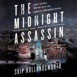 The Midnight Assassin Panic, Scandal, and the Hunt for America's First Serial Killer, Skip Hollandsworth