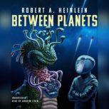 Between Planets, Robert A. Heinlein
