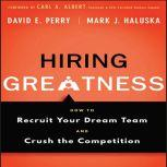 Hiring Greatness How to Recruit Your Dream and Crush the Competition, David E. Perry